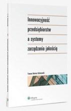 Innowacyjność przedsiębiorstw a systemy zarządzania jakością