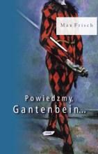 Powiedzmy, Gantenbein…