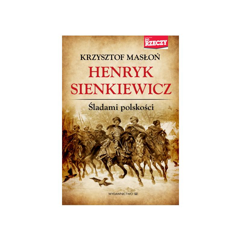 Henryk Śienkiewicz Śladami polskości