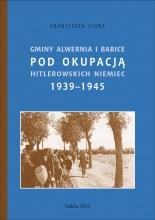 Gminy Alwernia i Babice pod okupacją hitlerowskich Niemiec 1939–1945